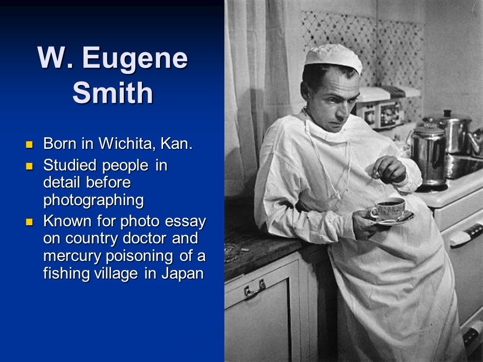 W. Eugene Smith Born in Wichita, Kan.