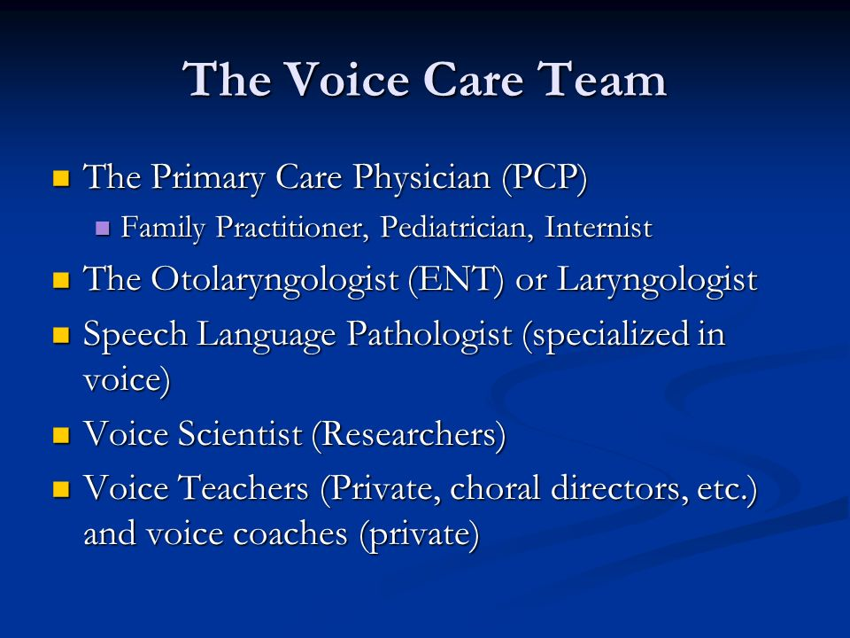 The Voice Care Team The Primary Care Physician (PCP)
