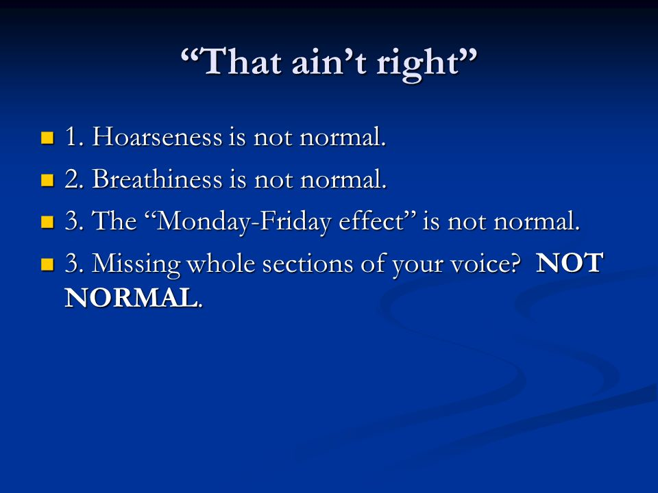 That ain't right 1. Hoarseness is not normal.