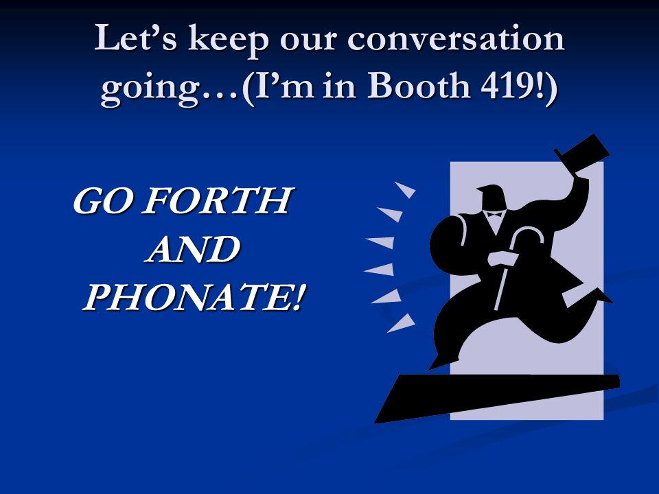 Let's keep our conversation going…(I'm in Booth 419!)