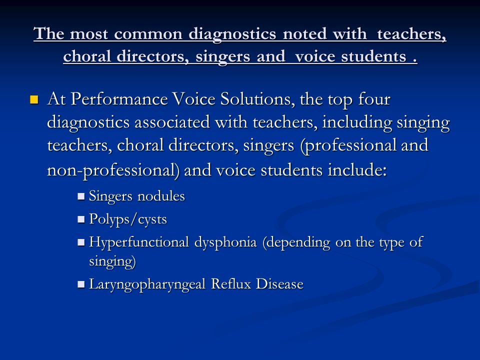 The most common diagnostics noted with teachers, choral directors, singers and voice students .