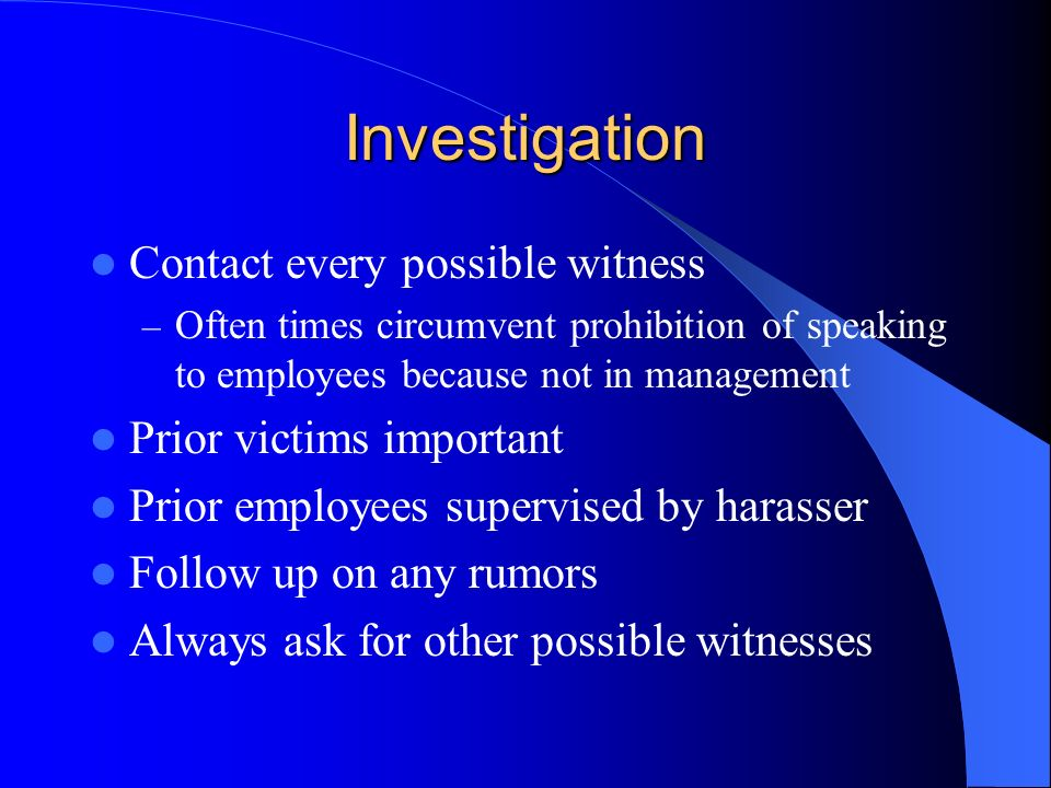 Investigation Contact every possible witness Prior victims important