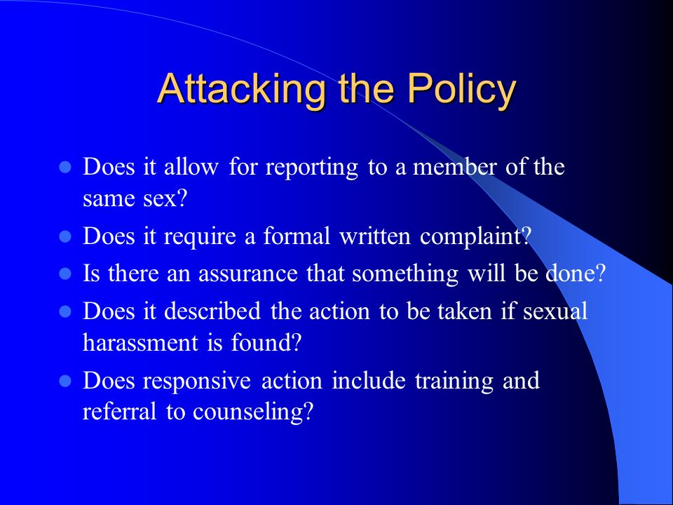 Attacking the Policy Does it allow for reporting to a member of the same sex Does it require a formal written complaint