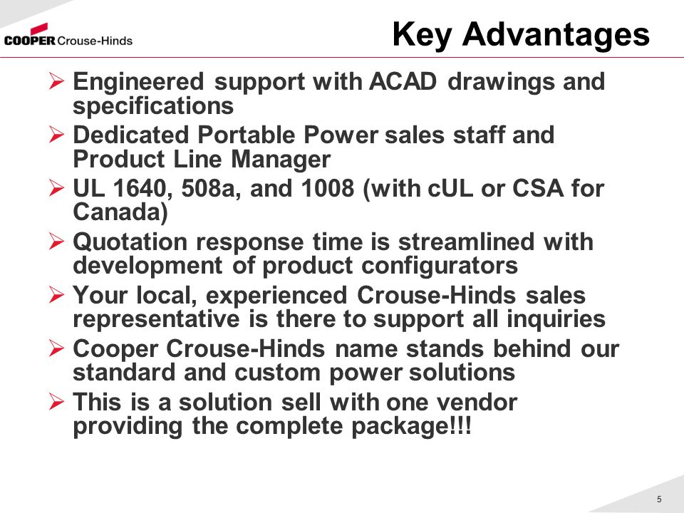 Key Advantages Engineered support with ACAD drawings and specifications. Dedicated Portable Power sales staff and Product Line Manager.