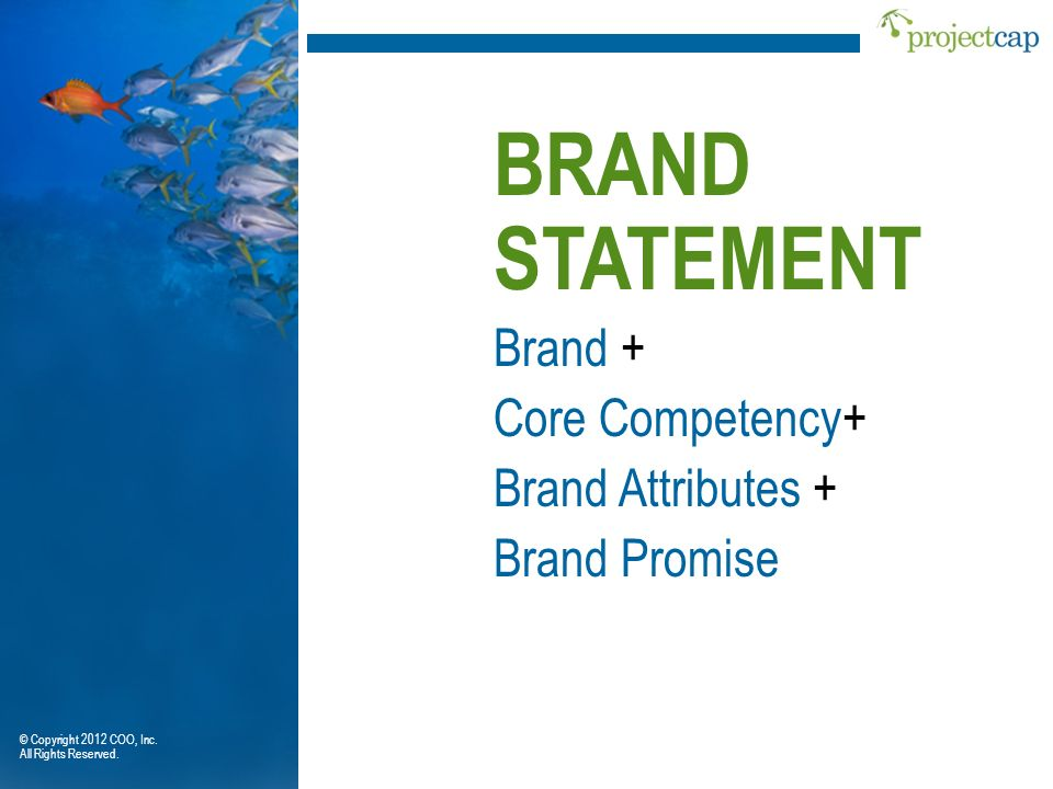 BRAND STATEMENT Brand + Core Competency+ Brand Attributes +