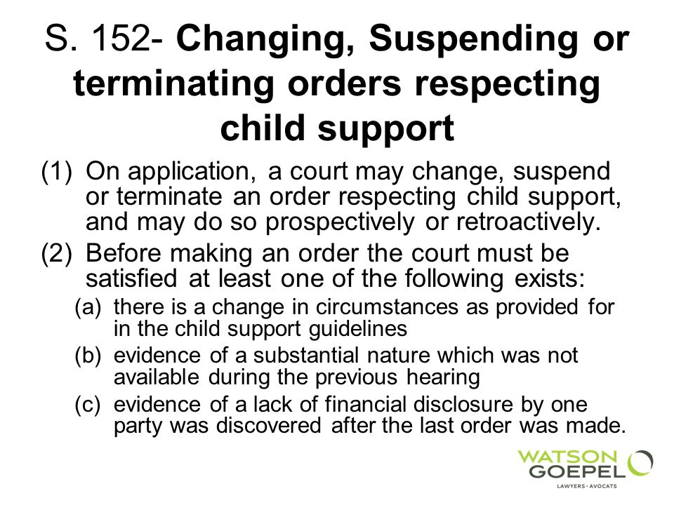 S. 152- Changing, Suspending or terminating orders respecting child support