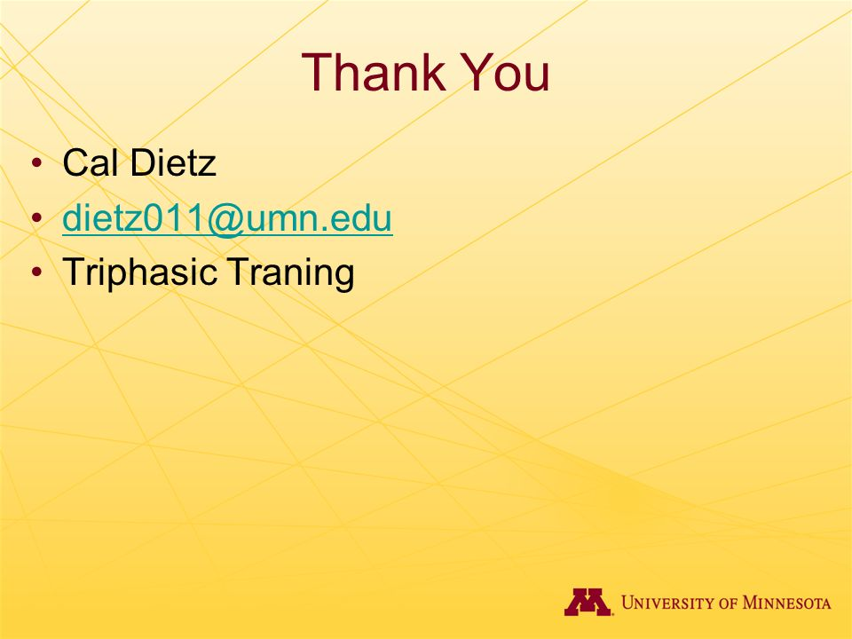 Thank You Cal Dietz dietz011@umn.edu Triphasic Traning