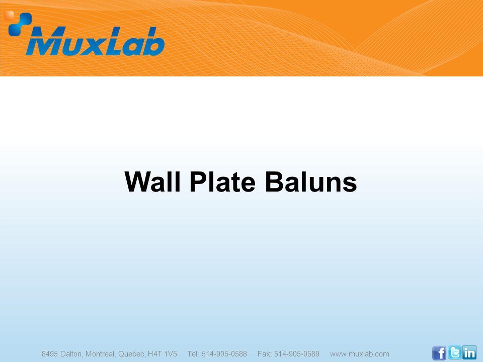 Wall Plate Baluns 8495 Dalton, Montreal, Quebec, H4T 1V5 Tel: 514-905-0588 Fax: 514-905-0589 www.muxlab.com.