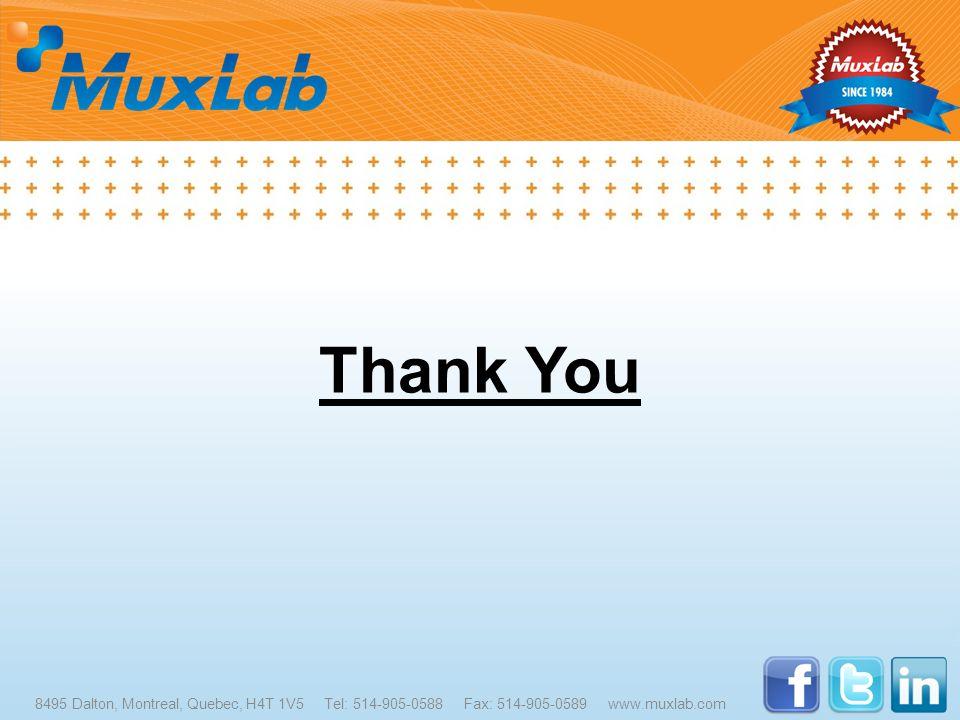 Thank You 8495 Dalton, Montreal, Quebec, H4T 1V5 Tel: 514-905-0588 Fax: 514-905-0589 www.muxlab.com.