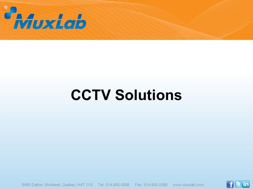 CCTV Solutions 8495 Dalton, Montreal, Quebec, H4T 1V5 Tel: 514-905-0588 Fax: 514-905-0589 www.muxlab.com.