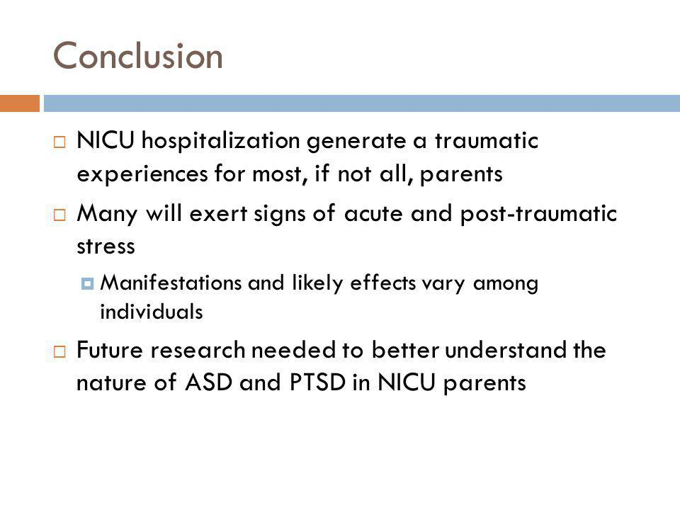 Conclusion NICU hospitalization generate a traumatic experiences for most, if not all, parents.