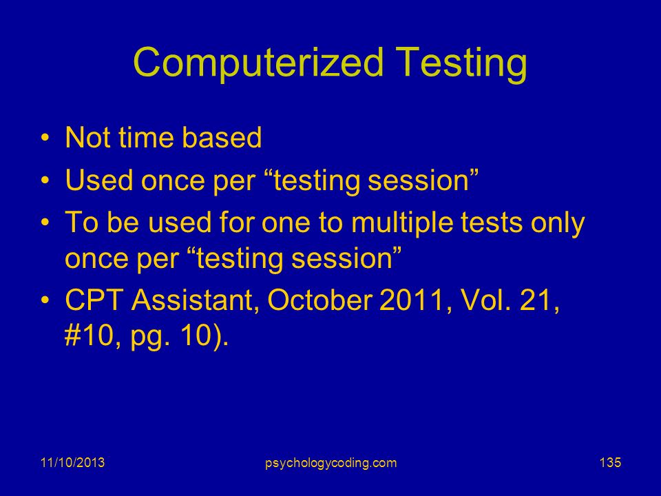 Computerized Testing Not time based Used once per testing session