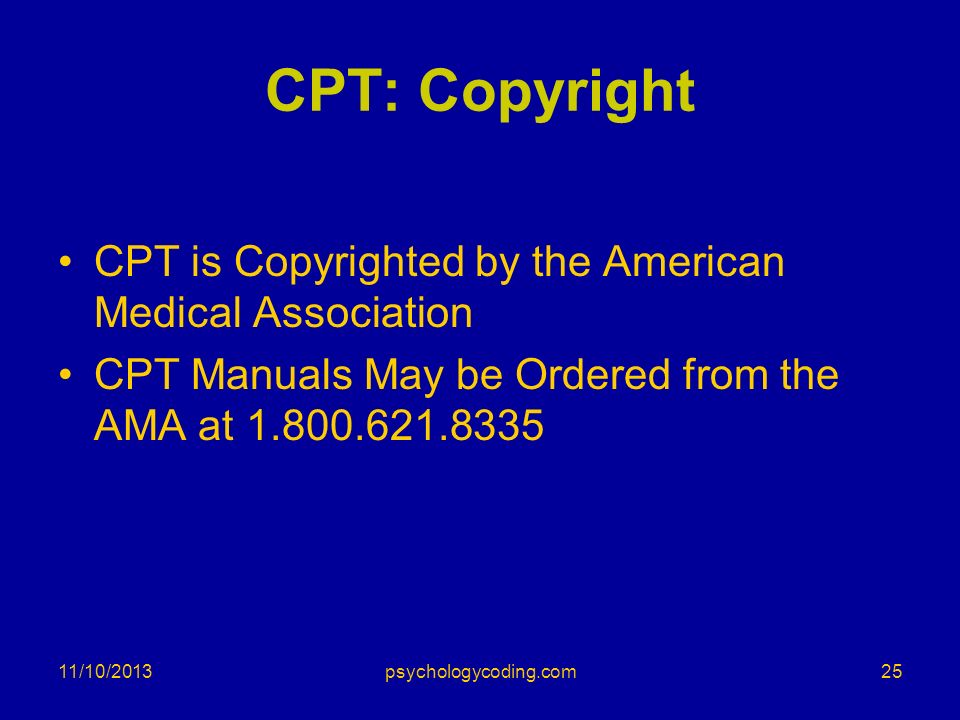 CPT: Copyright CPT is Copyrighted by the American Medical Association