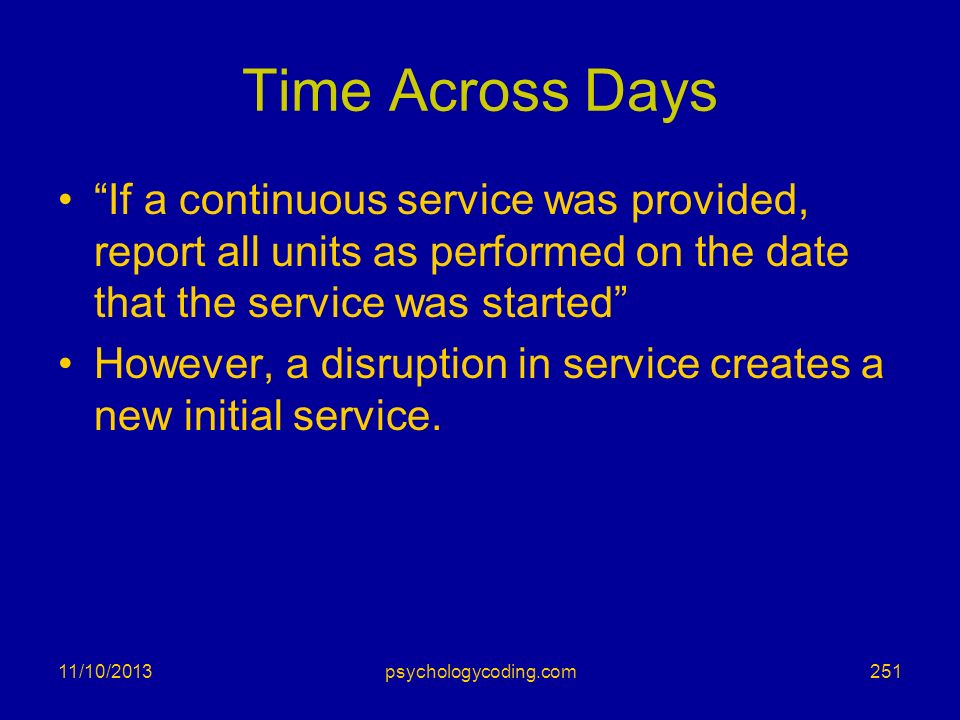 Time Across Days If a continuous service was provided, report all units as performed on the date that the service was started