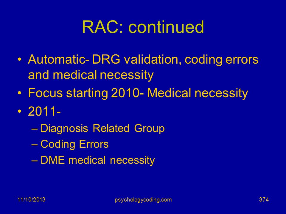 RAC: continued Automatic- DRG validation, coding errors and medical necessity. Focus starting 2010- Medical necessity.