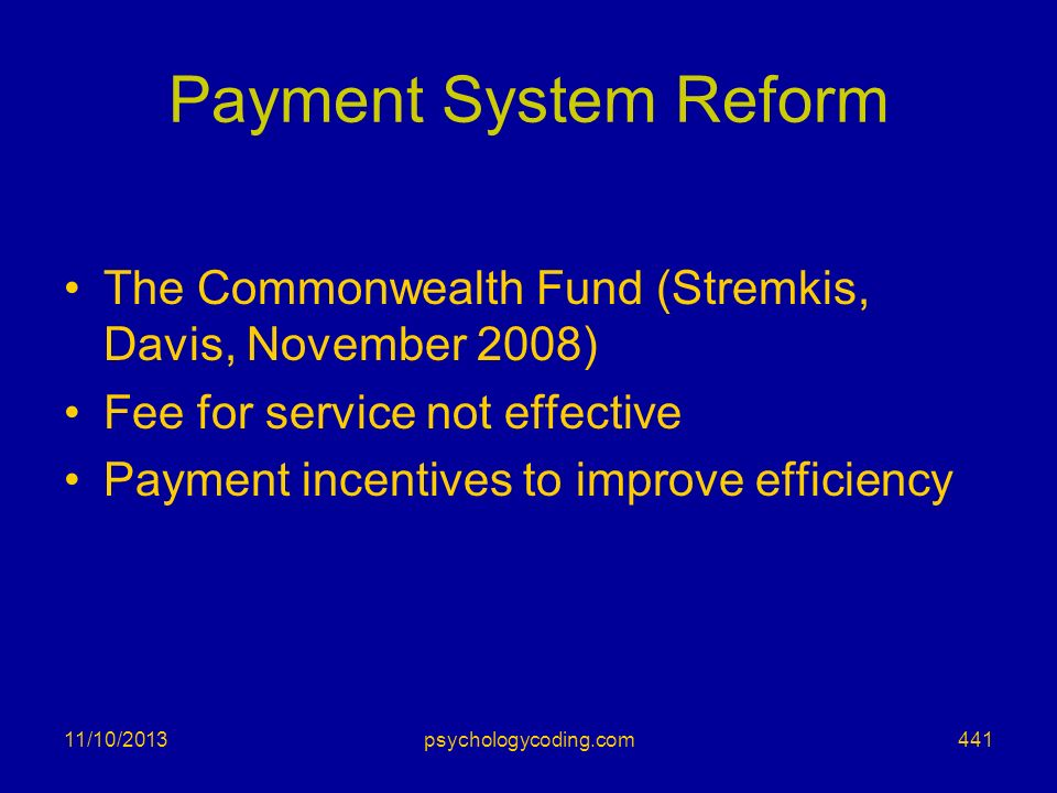 Payment System Reform The Commonwealth Fund (Stremkis, Davis, November 2008) Fee for service not effective.