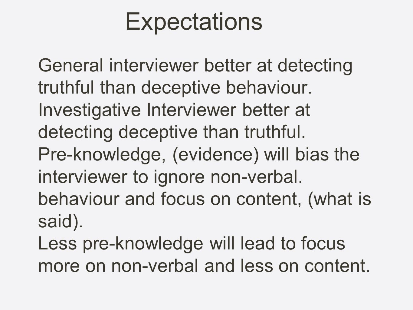 ExpectationsGeneral interviewer better at detecting truthful than deceptive behaviour.