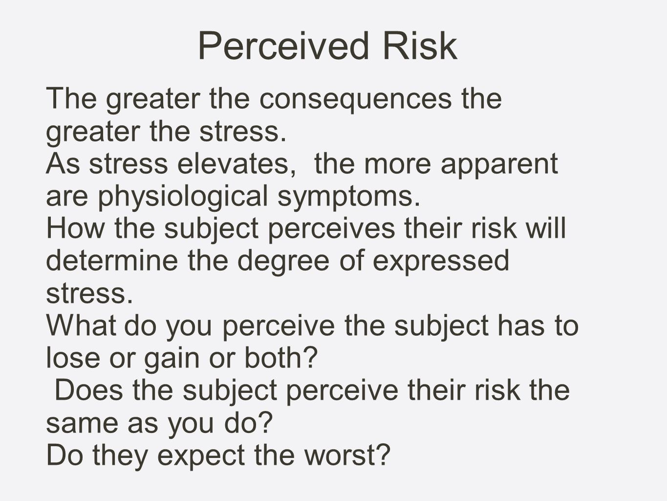 Perceived Risk The greater the consequences the greater the stress.