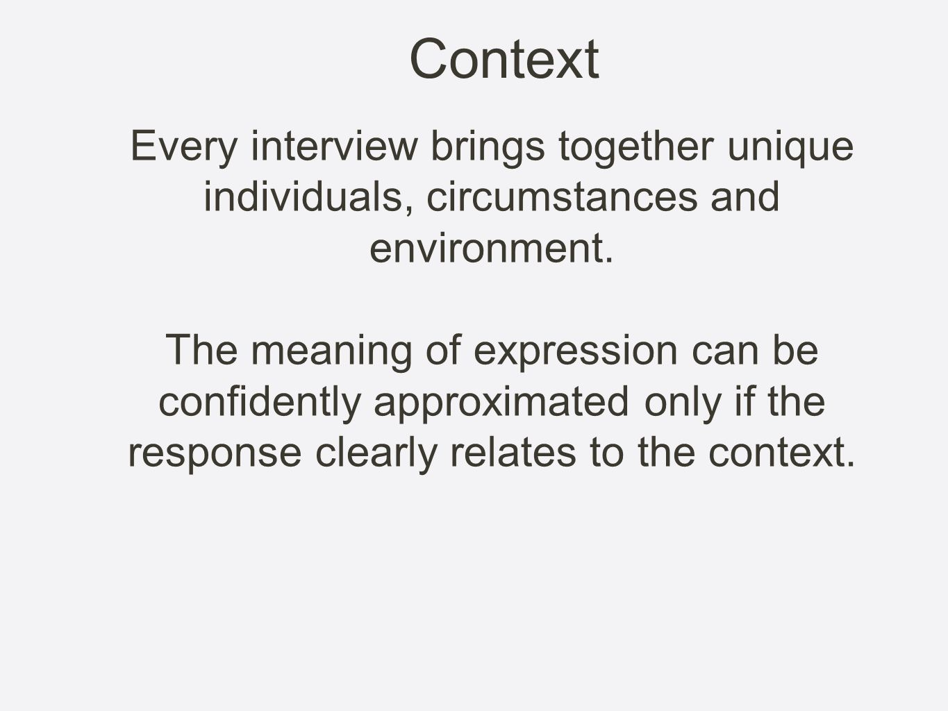 ContextEvery interview brings together unique individuals, circumstances and environment.