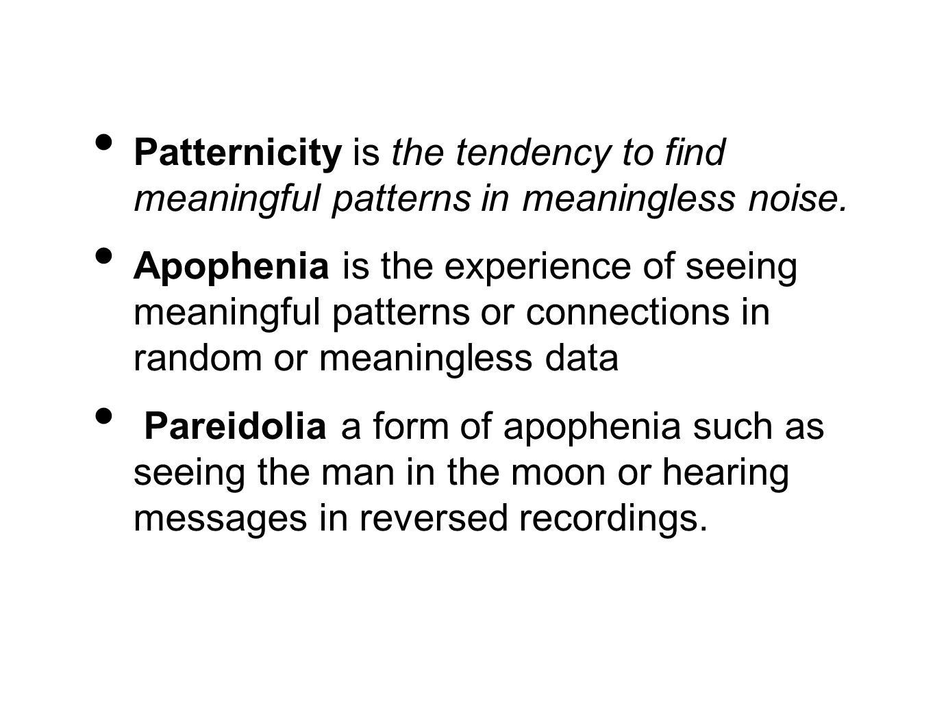 Patternicity is the tendency to find meaningful patterns in meaningless noise.