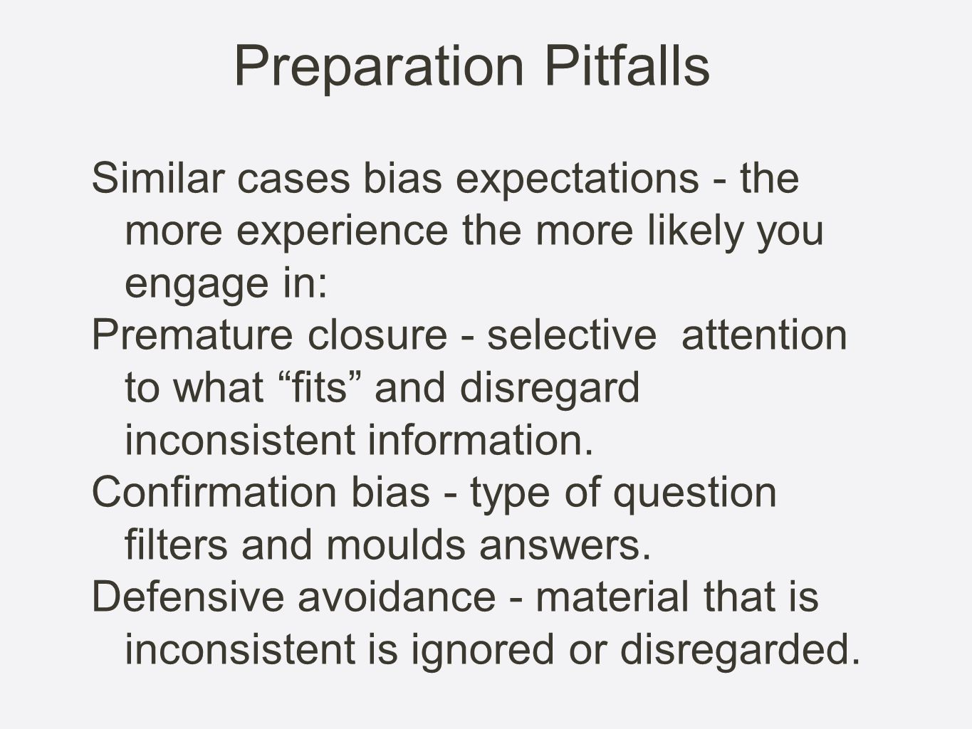 Preparation Pitfalls Similar cases bias expectations - the more experience the more likely you engage in: