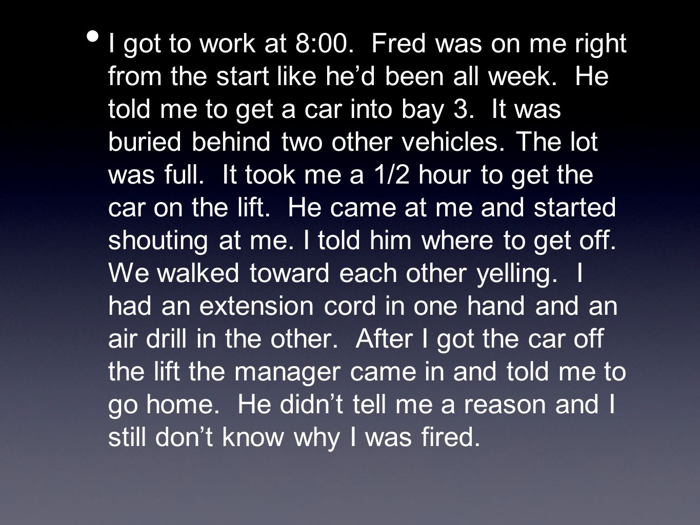I got to work at 8:00. Fred was on me right from the start like he'd been all week.