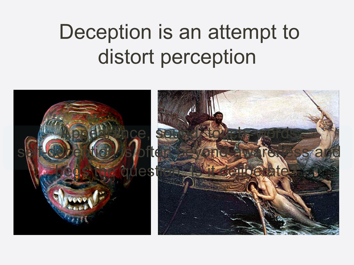 Deception is an attempt to distort perception