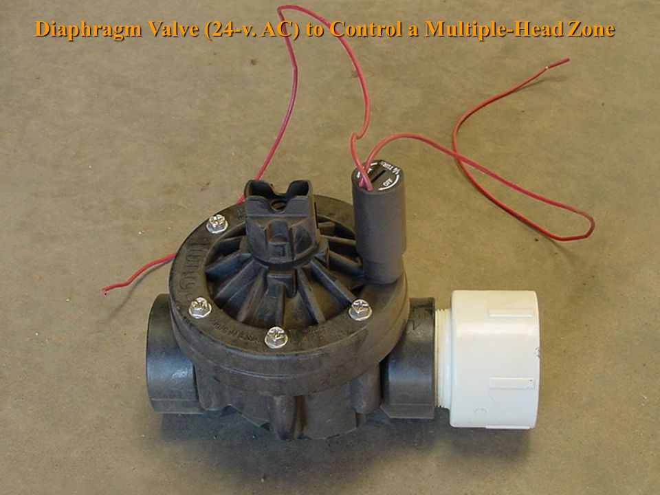 Diaphragm Valve (24-v. AC) to Control a Multiple-Head Zone