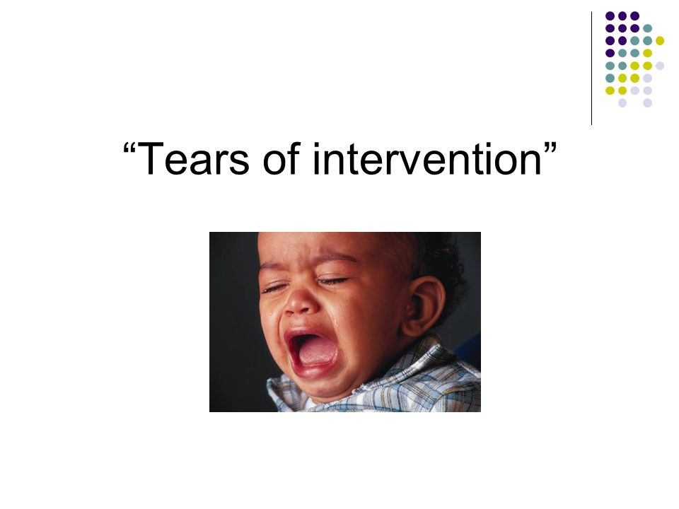 Tears of intervention