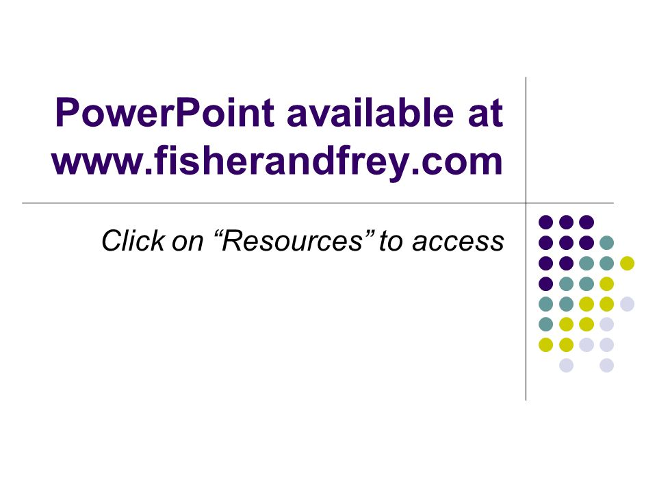 PowerPoint available at www.fisherandfrey.com