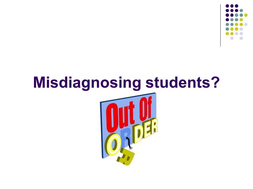 Misdiagnosing students