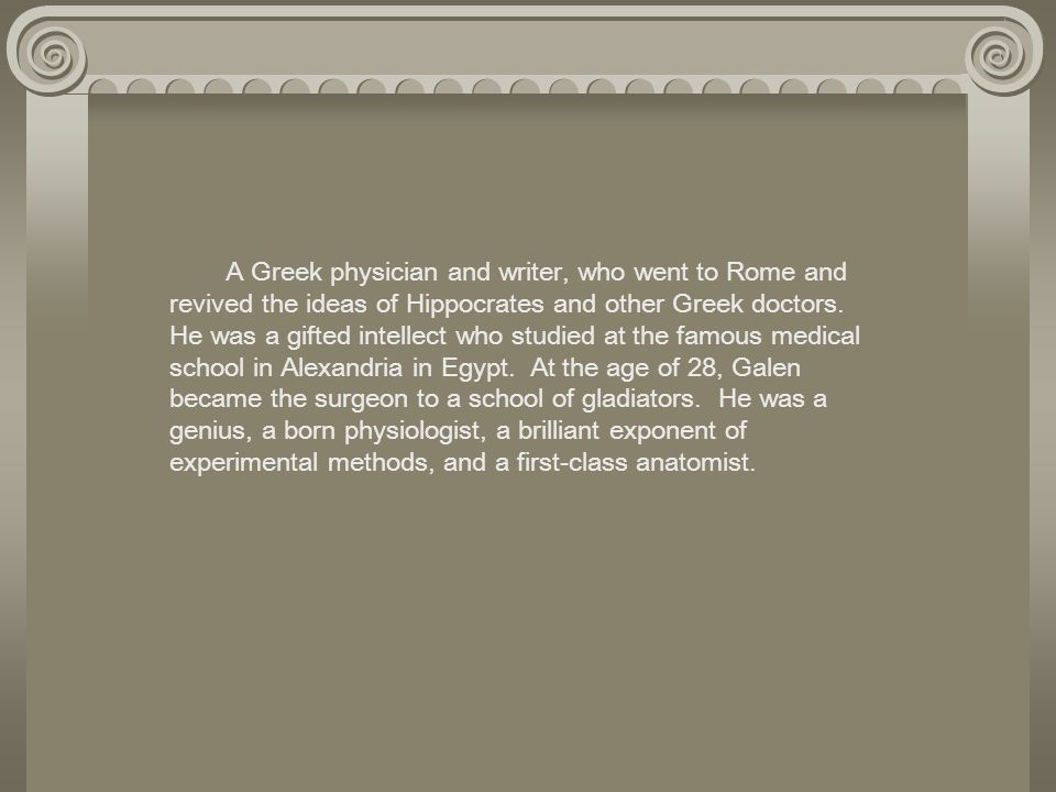 A Greek physician and writer, who went to Rome and revived the ideas of Hippocrates and other Greek doctors.
