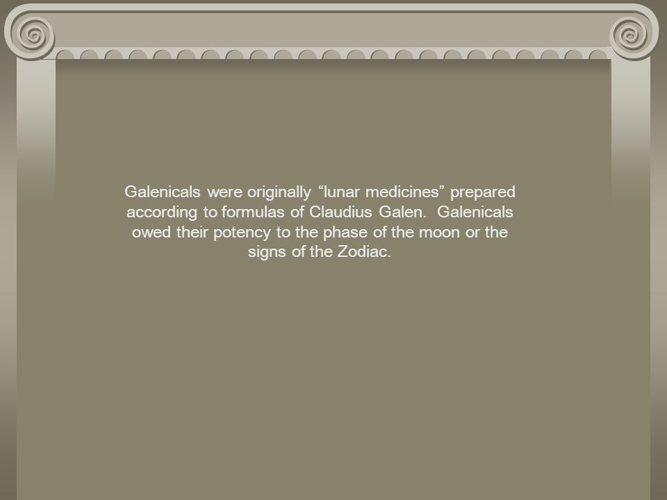 Galenicals were originally lunar medicines prepared according to formulas of Claudius Galen.
