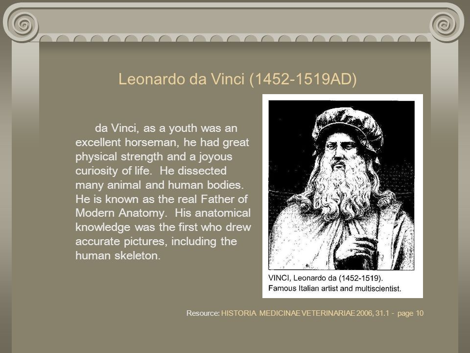 Leonardo da Vinci (1452-1519AD) da Vinci, as a youth was an excellent horseman, he had great physical strength and a joyous curiosity of life.