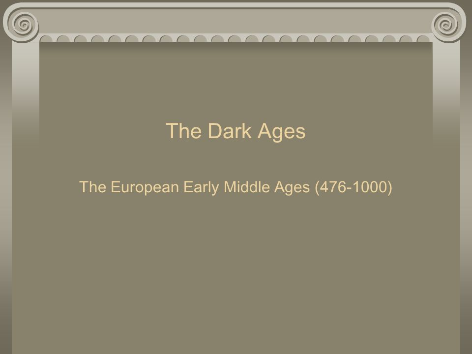 The Dark Ages The European Early Middle Ages ( )