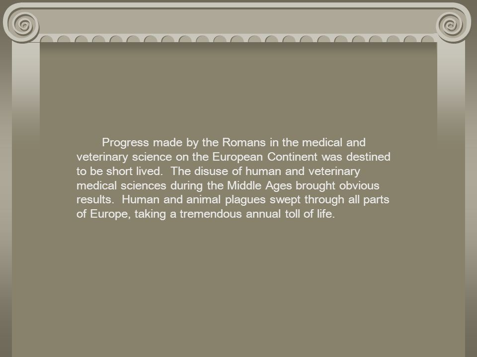 Progress made by the Romans in the medical and veterinary science on the European Continent was destined to be short lived.