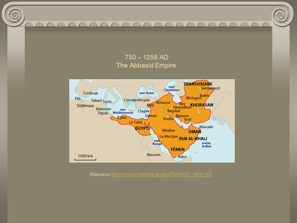 750 – 1258 AD The Abbasid Empire Resource: http://memo. fr/en/article
