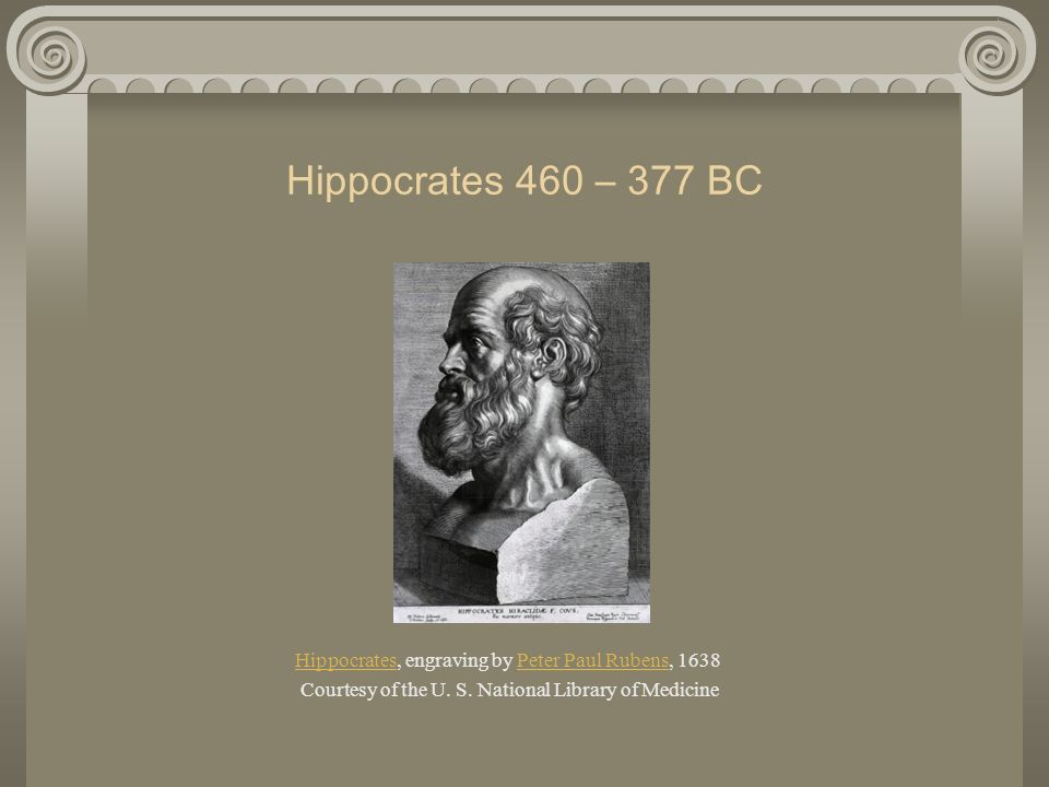 Hippocrates 460 – 377 BC Hippocrates, engraving by Peter Paul Rubens, 1638.