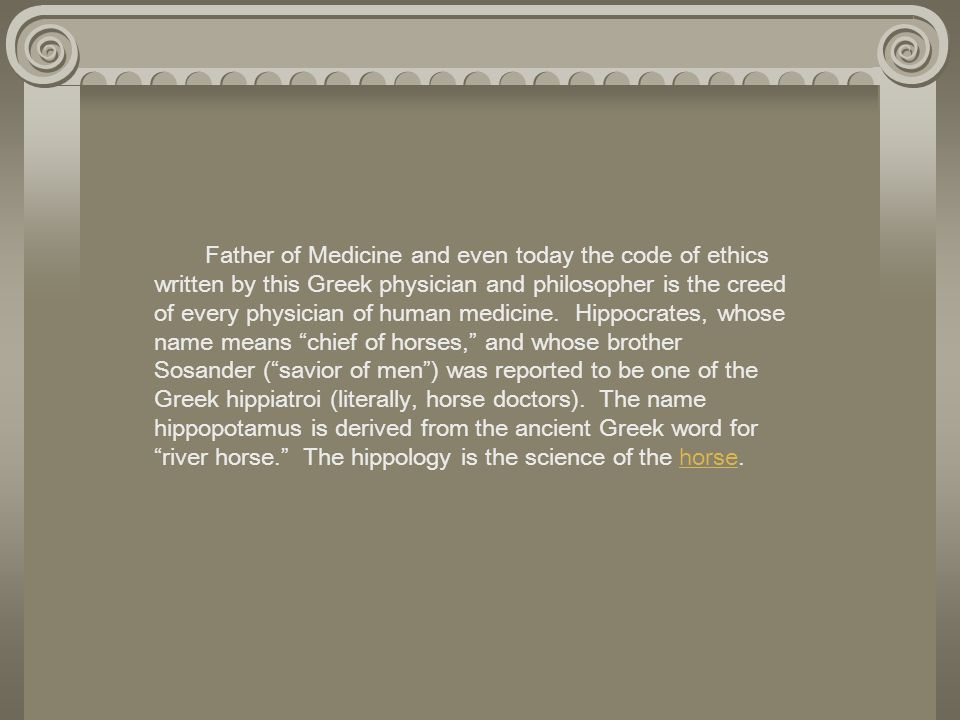 Father of Medicine and even today the code of ethics written by this Greek physician and philosopher is the creed of every physician of human medicine.