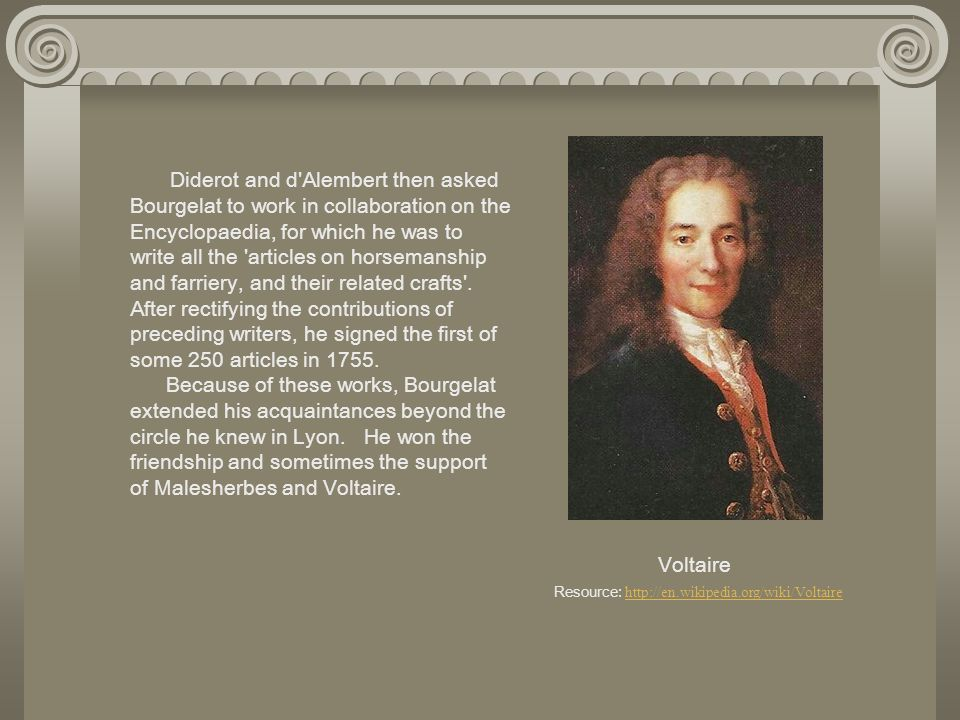 Diderot and d Alembert then asked Bourgelat to work in collaboration on the Encyclopaedia, for which he was to write all the articles on horsemanship and farriery, and their related crafts .
