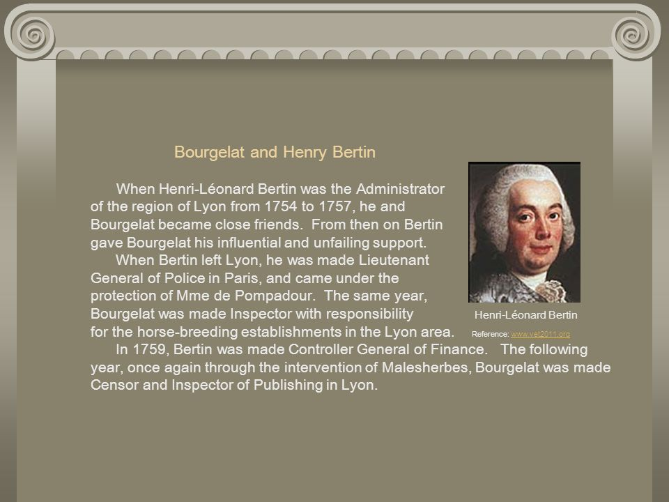 Bourgelat and Henry Bertin When Henri-Léonard Bertin was the Administrator of the region of Lyon from 1754 to 1757, he and Bourgelat became close friends.
