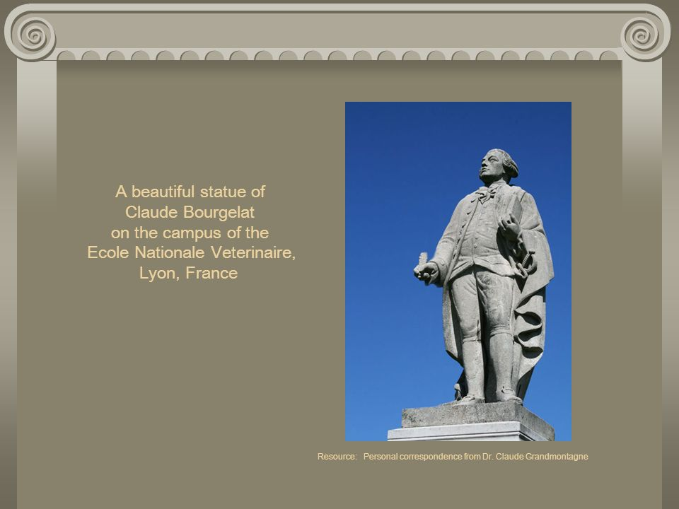 A beautiful statue of Claude Bourgelat on the campus of the Ecole Nationale Veterinaire, Lyon, France Resource: Personal correspondence from Dr.