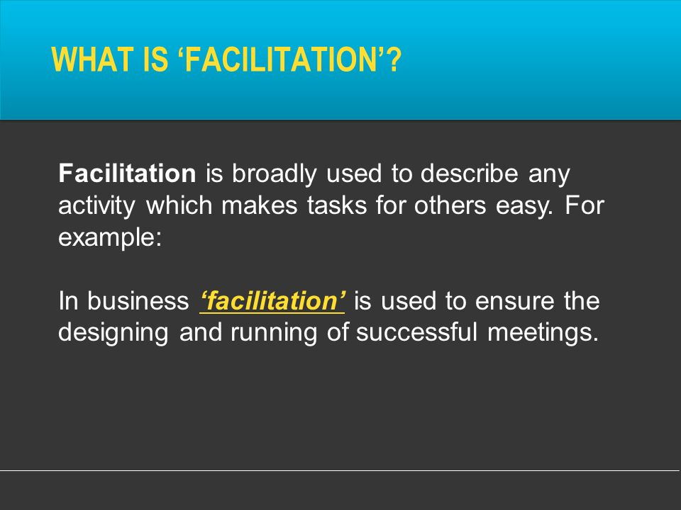 WHAT IS 'FACILITATION'