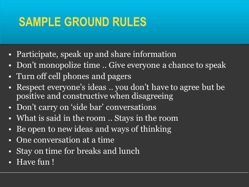 SAMPLE GROUND RULES Participate, speak up and share information