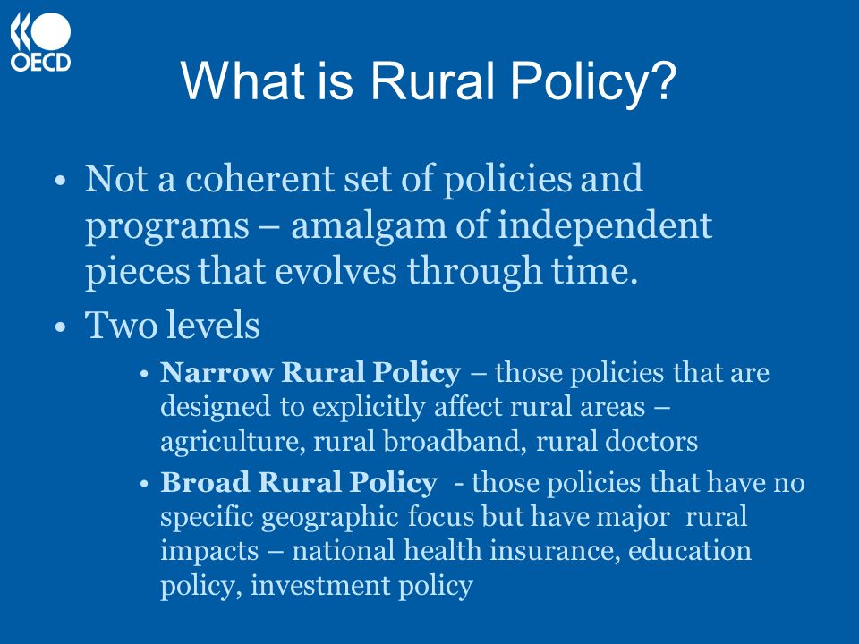 What is Rural Policy Not a coherent set of policies and programs – amalgam of independent pieces that evolves through time.