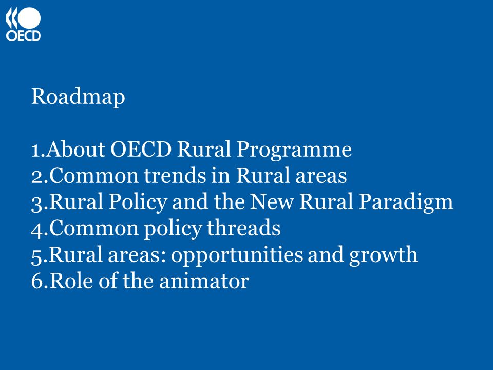 Roadmap About OECD Rural Programme. Common trends in Rural areas. Rural Policy and the New Rural Paradigm.
