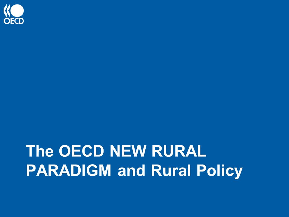 The OECD NEW RURAL PARADIGM and Rural Policy