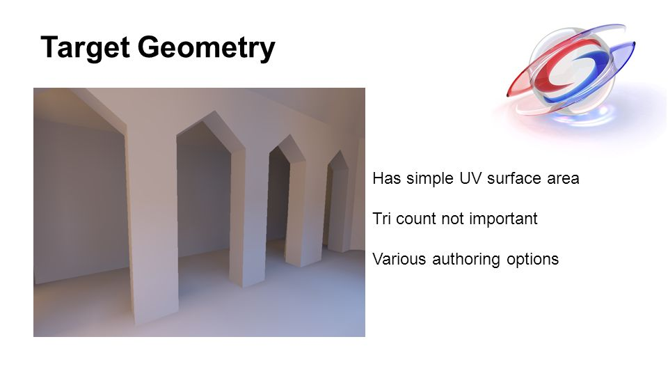 Target Geometry Has simple UV surface area Tri count not important