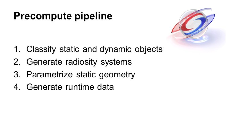 Precompute pipeline Classify static and dynamic objects