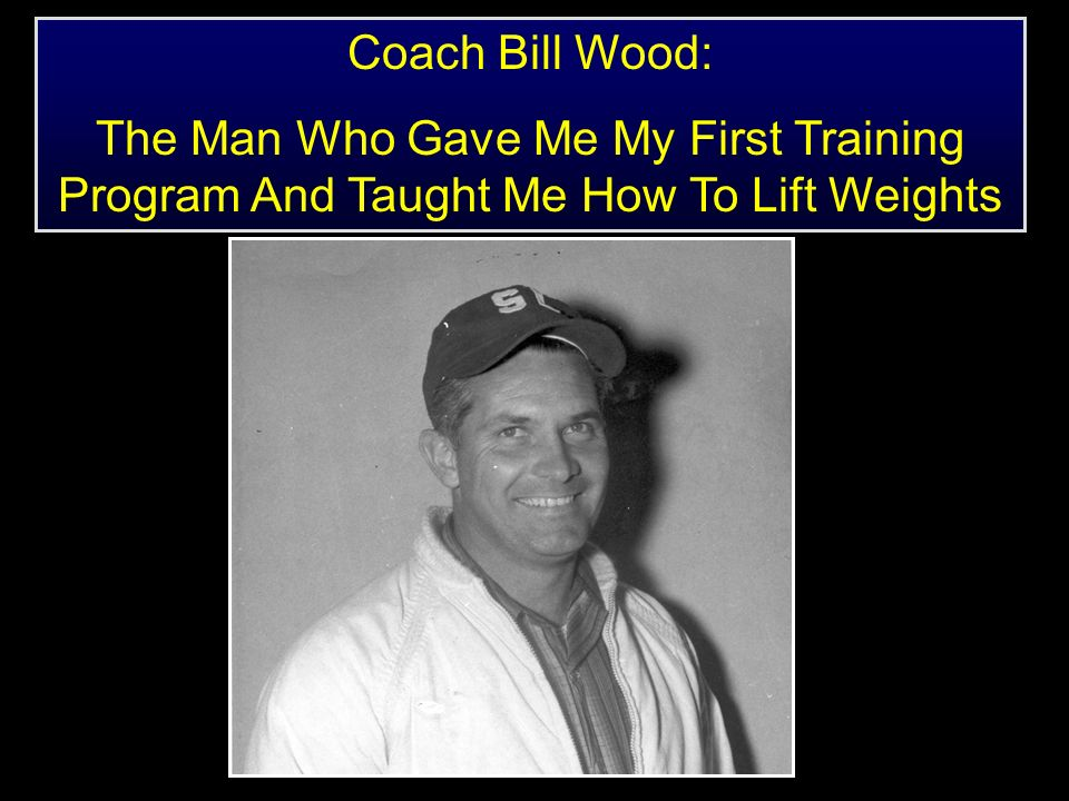 Coach Bill Wood: The Man Who Gave Me My First Training Program And Taught Me How To Lift Weights